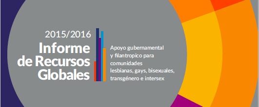 2015-2016 Informe de Recursos Globales: Apoyo gubernamental y filantropico para comunidades lesbianas, gays, bisexuales, transgénero e intersex
